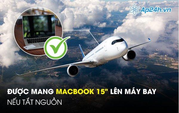 Macbook 15 inch được mang lên máy bay nếu tắt nguồn!