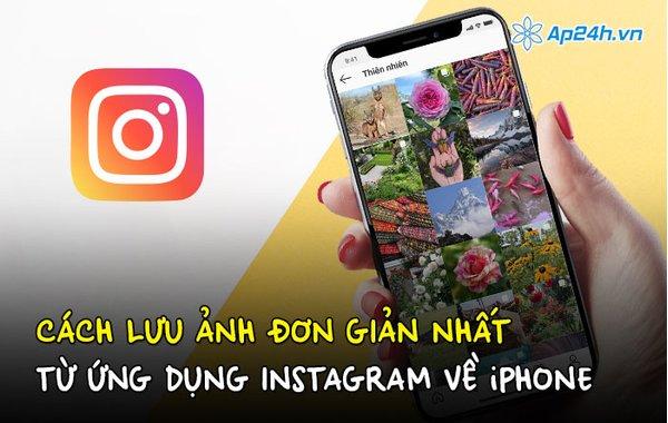 Cách lưu ảnh đơn giản nhất từ ứng dụng Instagram về iPhone