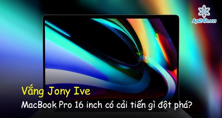 Vắng Jony Ive MacBook Pro 16 inch có cải tiến gì đột phá?