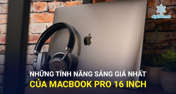 Những tính năng sáng giá nhất của MacBook Pro 16 inch