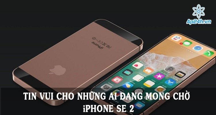 Tin vui cho những ai đang mong chờ iPhone SE 2
