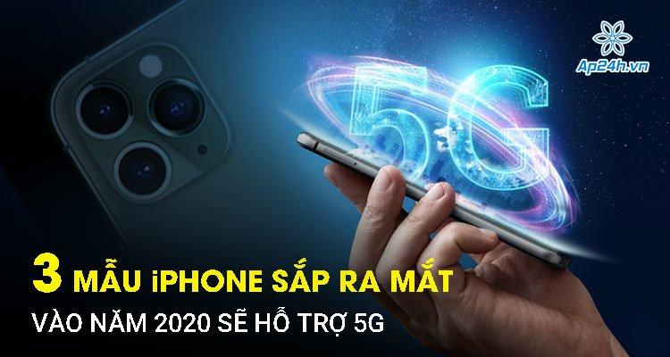 3 mẫu iPhone sẽ hỗ trợ 5G sắp ra mắt vào năm 2020
