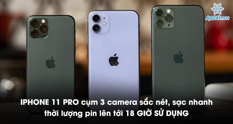 iPhone 11 Pro cụm 3 camera sắc nét, sạc nhanh, thời lượng pin lên tới 18 giờ sử dụng