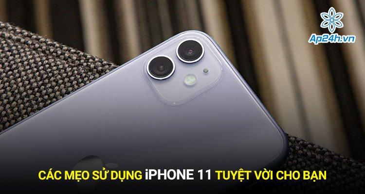 Các mẹo sử dụng iPhone 11 tuyệt vời cho bạn