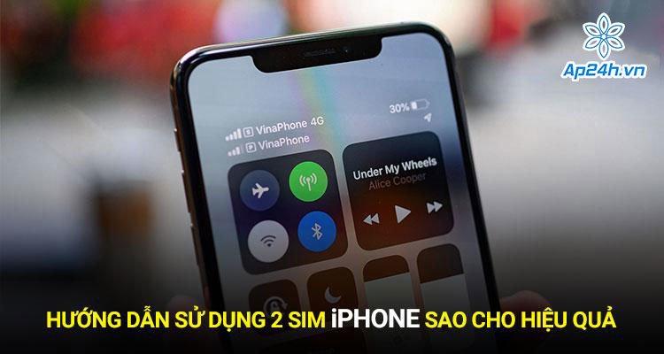 Hướng dẫn sử dụng 2 sim iPhone sao cho hiệu quả