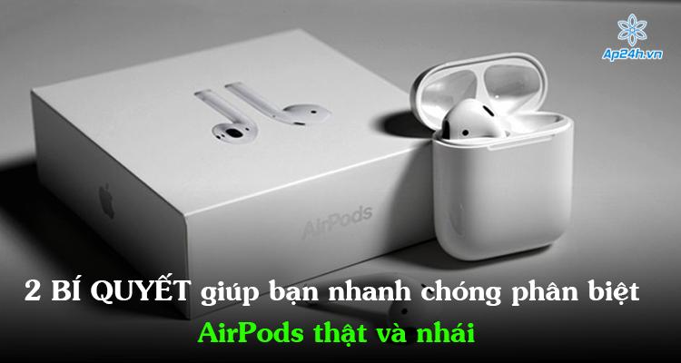 2 Bí quyết giúp bạn nhanh chóng phân biệt AirPods thật và nhái