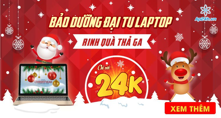 Bảo dưỡng toàn diện laptop 24K - Săn quà thả ga