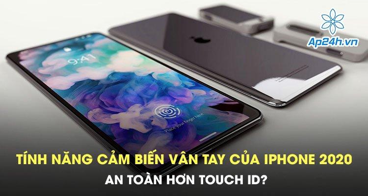Tính năng cảm biến vân tay của iPhone 2020 an toàn hơn Touch ID?