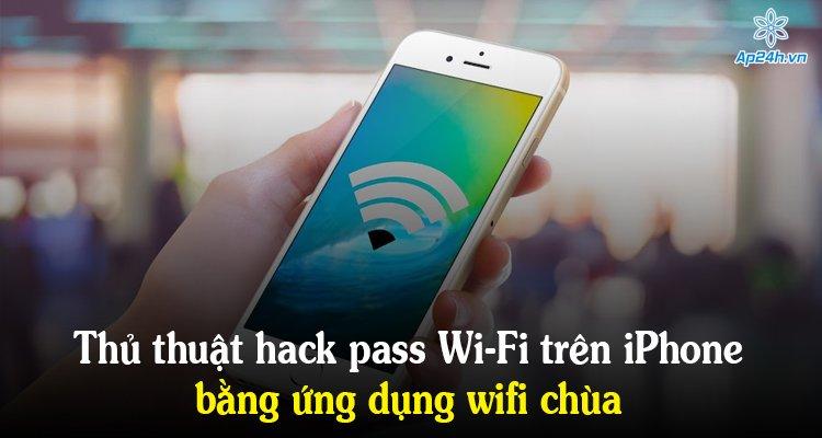 Thủ thuật hack pass Wifi trên iPhone bằng ứng dụng wifi chùa