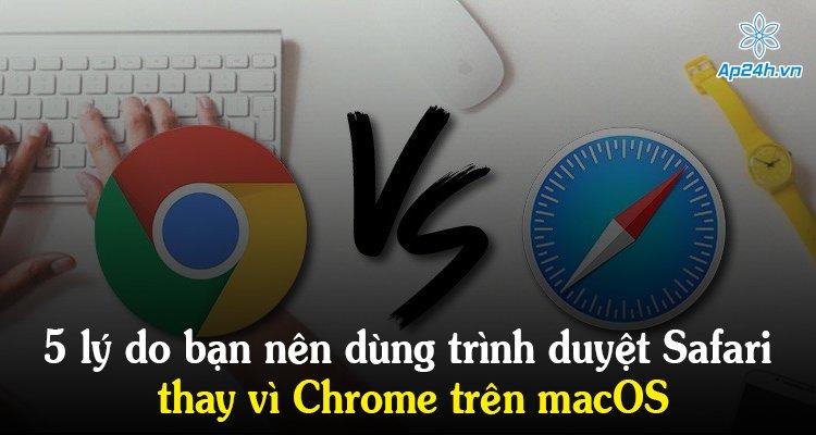 5 lý do bạn nên dùng trình duyệt Safari thay vì Chrome trên macOS