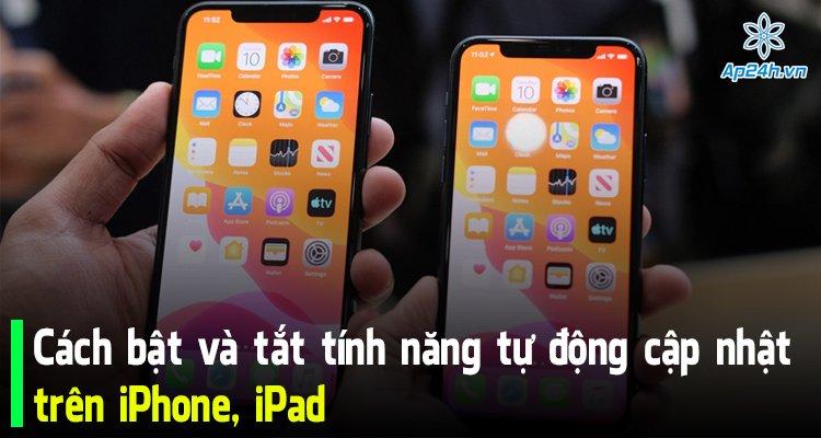 Cách bật và tắt tính năng tự động cập nhật trên iPhone, iPad