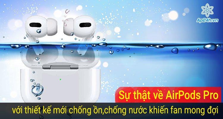 Sự thật về AirPods Pro với thiết kế mới chống ồn, chống nước khiến fan mong đợi