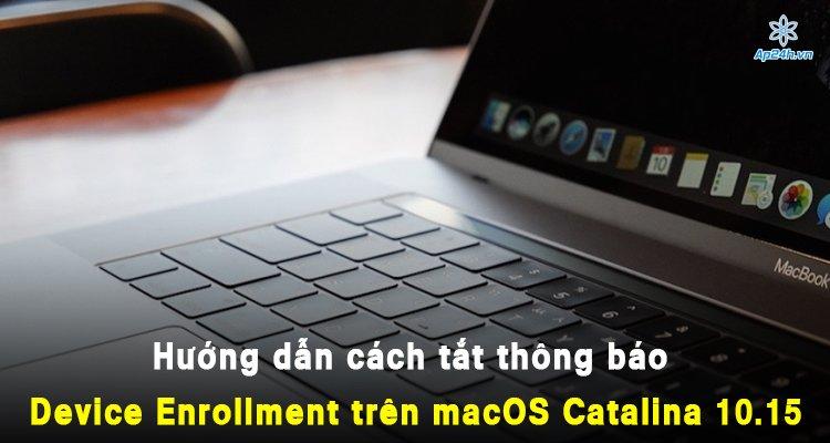 Hướng dẫn cách tắt thông báo Device Enrollment trên macOS Catalina 10.15