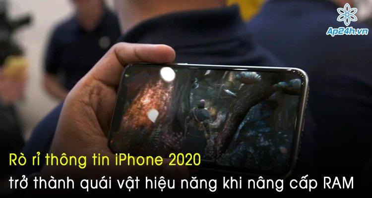 Rò rỉ thông tin iPhone 2020 trở thành quái vật hiệu năng khi nâng cấp RAM