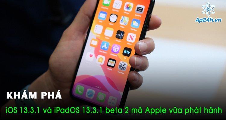 Khám phá iOS 13.3.1 và iPadOS 13.3.1 beta 2 mà Apple vừa phát hành