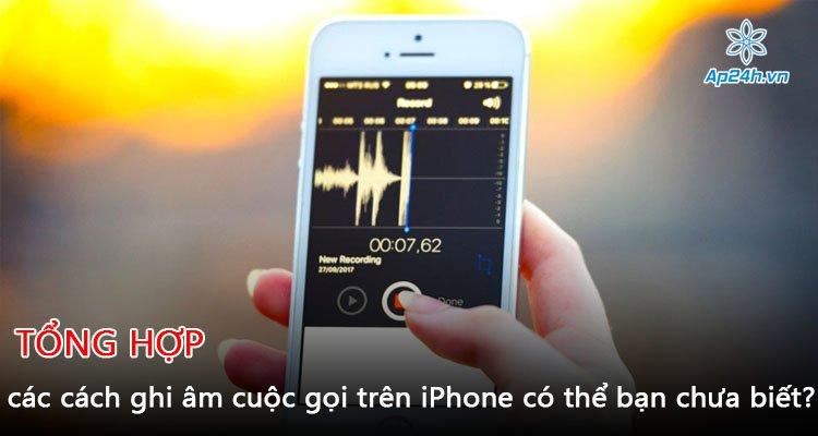 Tổng hợp các cách ghi âm cuộc gọi trên iPhone có thể bạn chưa biết?