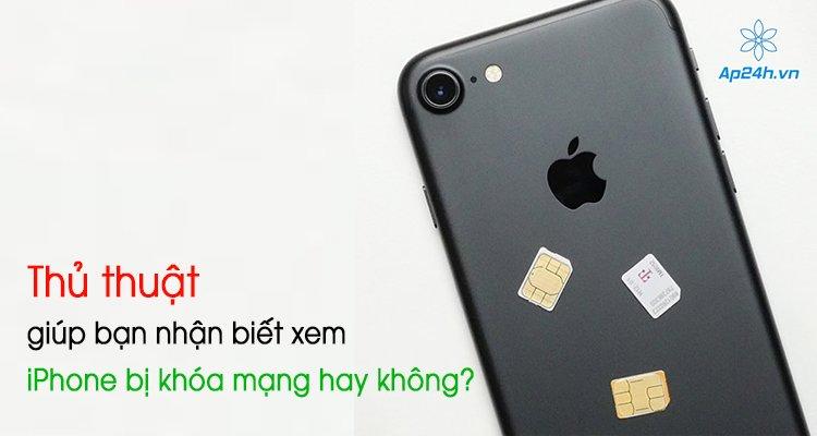 Thủ thuật giúp bạn nhận biết xem iPhone bị khóa mạng hay không?