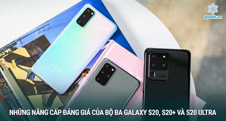 Những nâng cấp đáng giá của bộ ba Galaxy S20, S20+ và S20 Ultra