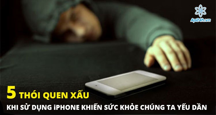 5 thói quen xấu khi sử dụng iPhone khiến sức khỏe bạn yếu dần