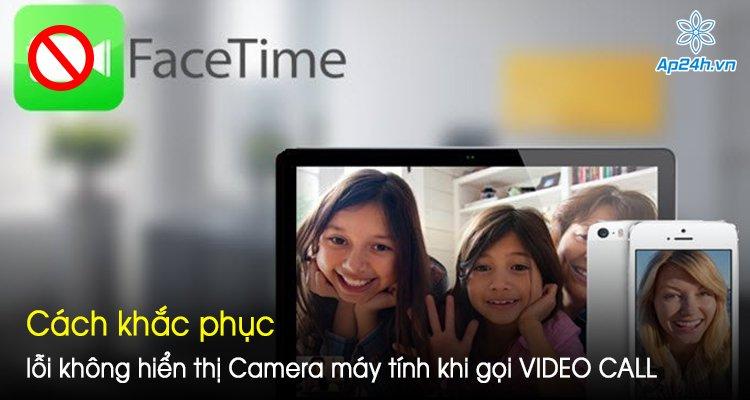 Cách khắc phục lỗi camera máy tính không hiển thị khi gọi VIDEO CALL FACEBOOK