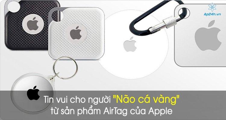"""Tin vui cho người """"Não cá vàng"""" từ sản phẩm AirTag của Apple"""
