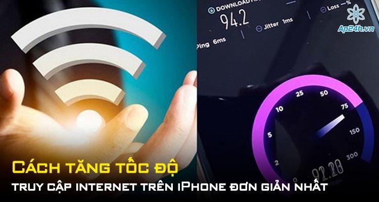 Cách tăng tốc độ truy cập internet trên iPhone đơn giản nhất