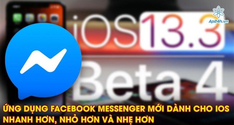 Ứng dụng Facebook Messenger mới dành cho iOS nhanh hơn và nhẹ hơn