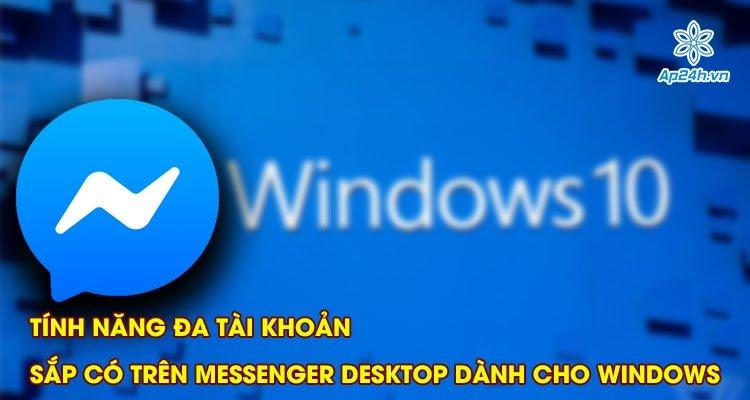 Tính năng đa tài khoản sắp có trên Messenger Desktop dành cho Windows