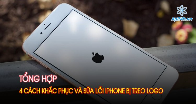Tổng hợp 4 cách khắc phục và sửa lỗi iPhone bị treo logo
