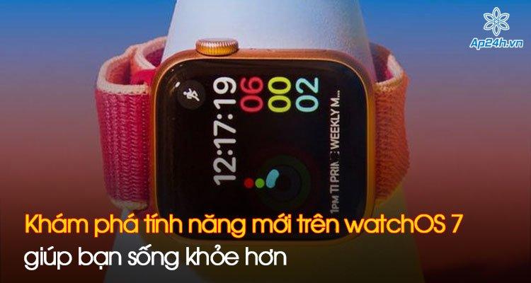 Khám phá tính năng mới trên watchOS 7 giúp bạn sống khỏe hơn
