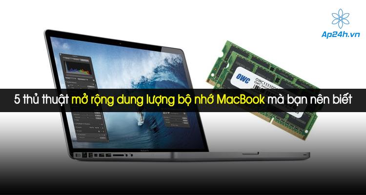 5 thủ thuật mở rộng dung lượng bộ nhớ MacBook mà bạn nên biết