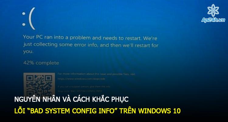 """Nguyên nhân và cách khắc phục lỗi """"Bad System Config Info"""" trên Windows 10"""