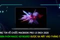 Thông tin về chiếc MacBook Pro 13 inch 2020 với bàn phím Magic Keyboard được ra mắt vào tháng tới