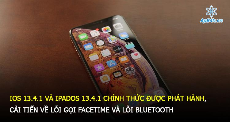 iOS 13.4.1 và iPadOS 13.4.1 chính thức được phát hành, cải tiến về lỗi gọi FaceTime và lỗi Bluetooth