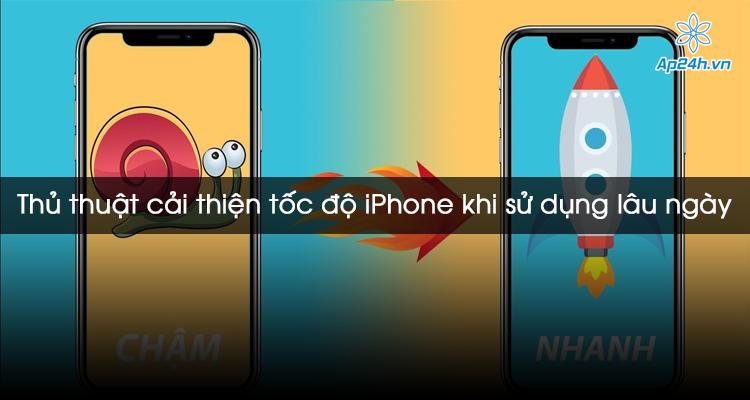 Thủ thuật cải thiện tốc độ iPhone khi sử dụng lâu ngày