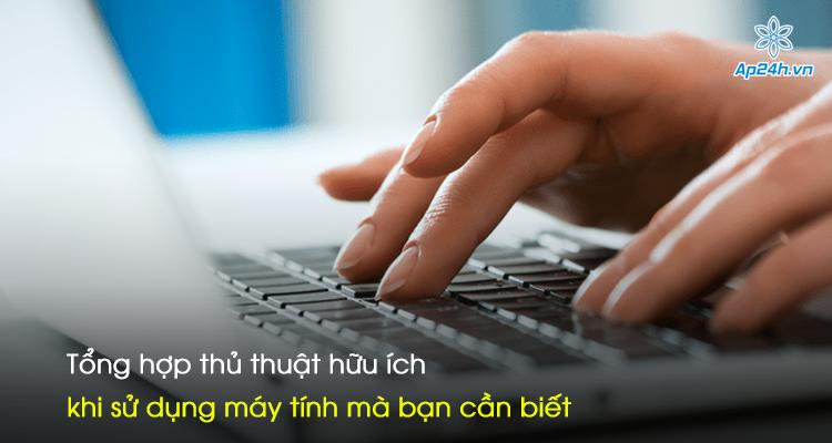 Tổng hợp thủ thuật hữu ích khi sử dụng máy tính mà bạn cần biết