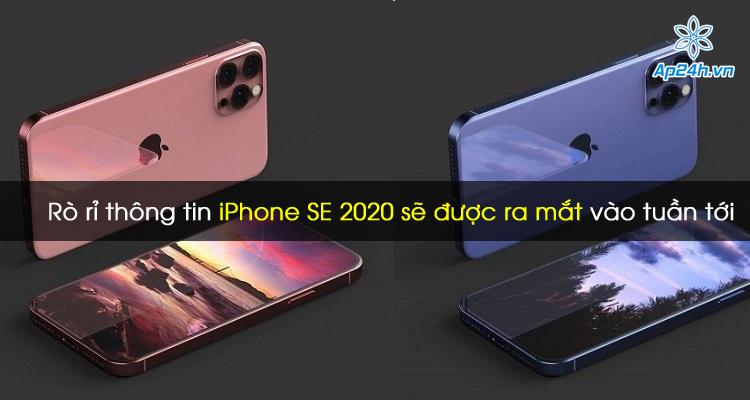 Rò rỉ thông tin iPhone SE 2020 sẽ được ra mắt vào tuần tới