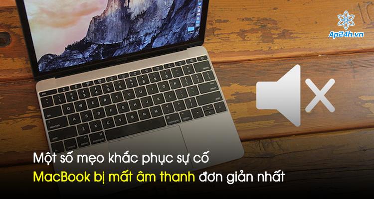 Một số mẹo khắc phục sự cố MacBook bị mất âm thanh đơn giản nhất