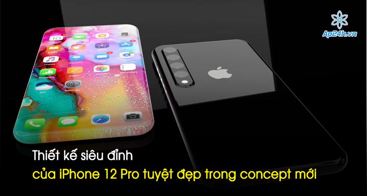 Thiết kế siêu đỉnh của iPhone 12 Pro tuyệt đẹp trong concept mới
