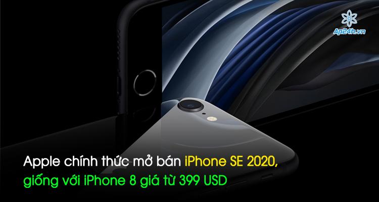 Apple chính thức mở bán iPhone SE 2020, giống với iPhone 8 giá từ 399 USD
