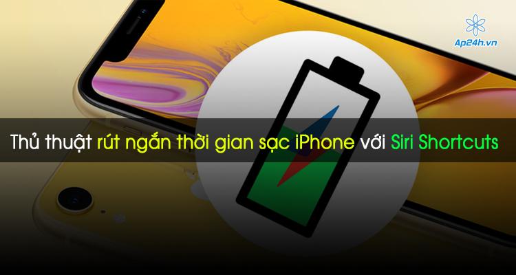 Thủ thuật rút ngắn thời gian sạc iPhone với Siri Shortcuts