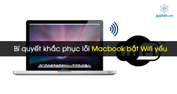 Bí quyết khắc phục lỗi Macbook bắt Wifi yếu