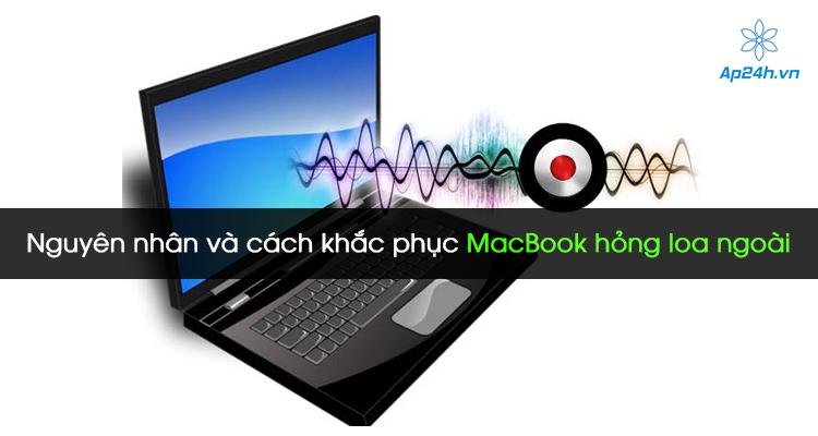 Nguyên nhân và cách khắc phục Macbook hỏng loa ngoài