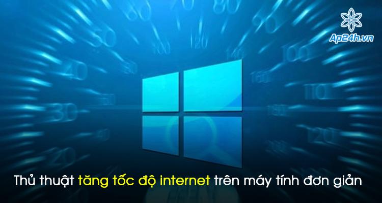 Thủ thuật tăng tốc độ internet trên máy tính đơn giản