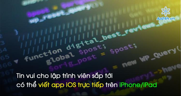 Tin vui cho lập trình viên sắp tới có thể viết app iOS trực tiếp trên iPhone/iPad