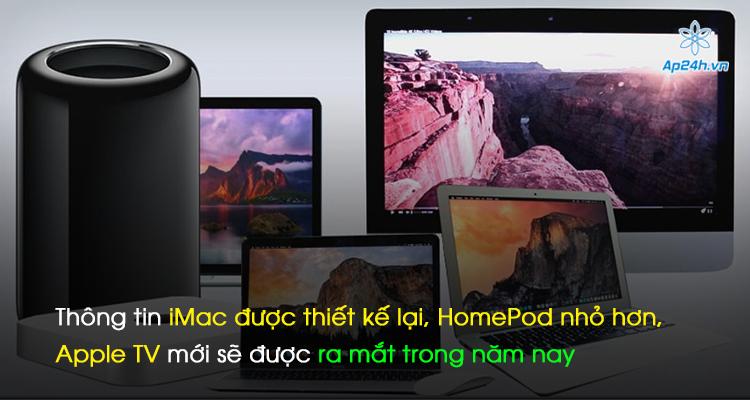 Thông tin iMac được thiết kế lại, HomePod nhỏ hơn, Apple TV mới sẽ được ra mắt trong năm nay
