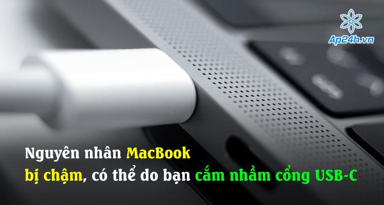 Nguyên nhân MacBook bị chậm, có thể do bạn cắm nhầm cổng USB-C