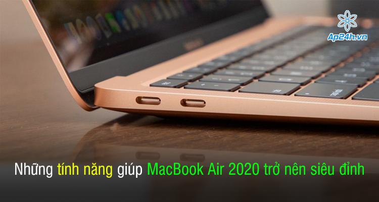 Những tính năng giúp MacBook Air 2020 trở nên siêu đỉnh