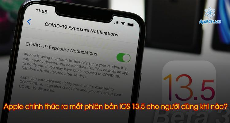 Apple chính thức ra mắt phiên bản iOS 13.5 cho người dùng khi nào?