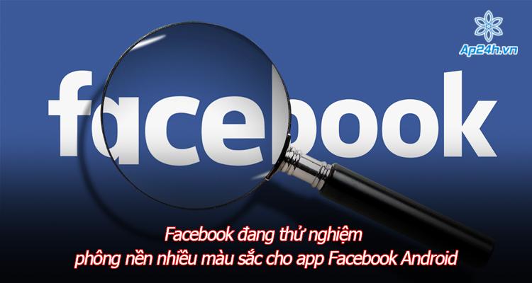 Facebook đang thử nghiệm phông nền nhiều màu sắc cho app Facebook Android